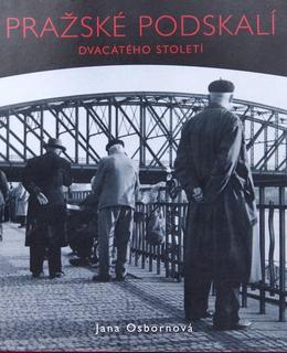 Jana Osbornová: Pražské Podskalí dvacátého století, Schola Ludus, 2005